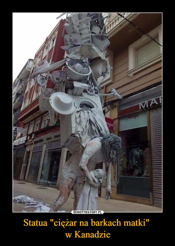 """Statua """"ciężar na barkach matki"""" w Kanadzie –"""