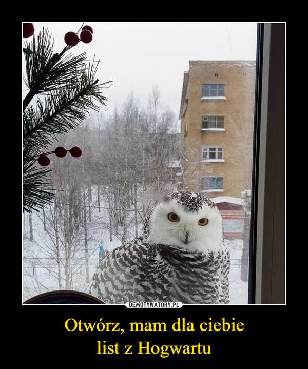 Otwórz, mam dla ciebielist z Hogwartu –