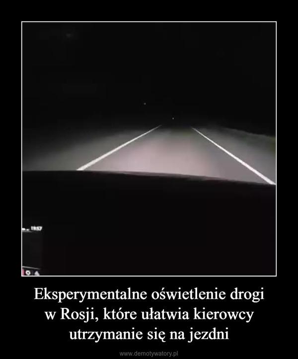 Eksperymentalne oświetlenie drogiw Rosji, które ułatwia kierowcyutrzymanie się na jezdni –
