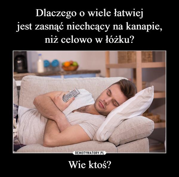 Wie ktoś? –