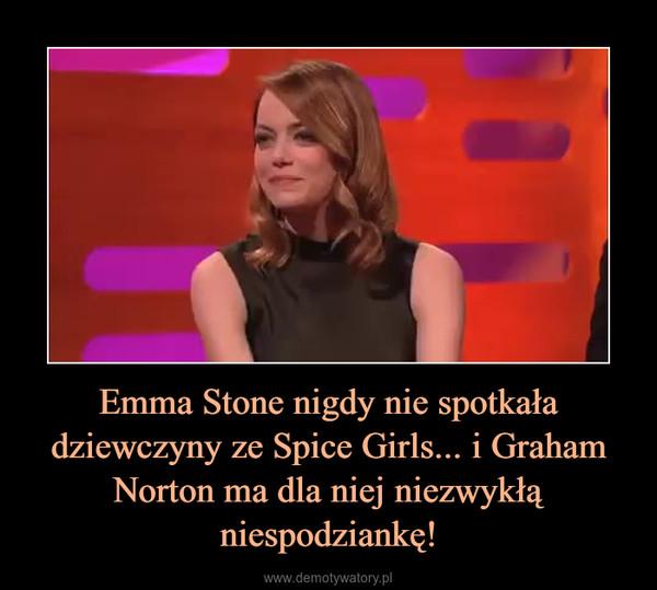 Emma Stone nigdy nie spotkała dziewczyny ze Spice Girls... i Graham Norton ma dla niej niezwykłą niespodziankę! –