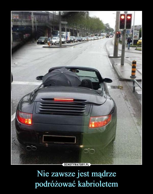 Nie zawsze jest mądrzepodróżować kabrioletem –