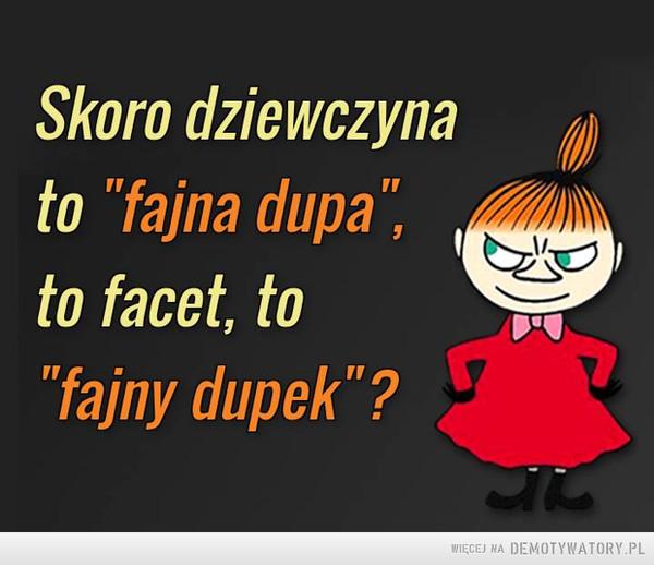"""Zagadka na dziś –  Skoro dziewczynato """"fajna dupa"""",to facet, to""""fajny dupek""""?"""