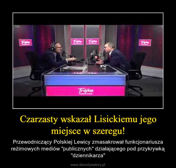 """Czarzasty wskazał Lisickiemu jego miejsce w szeregu! – Przewodniczący Polskiej Lewicy zmasakrował funkcjonariusza reżimowych mediów """"publicznych"""" działającego pod przykrywką """"dziennikarza"""""""