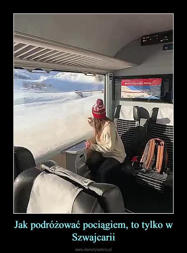Jak podróżować pociągiem, to tylko w Szwajcarii –