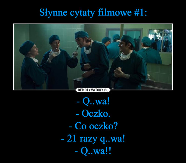 - Q..wa!- Oczko.- Co oczko?- 21 razy q..wa!- Q..wa!! –