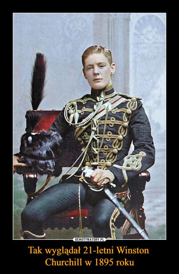 Tak wyglądał 21-letni Winston Churchill w 1895 roku –