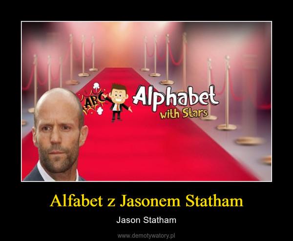 Alfabet z Jasonem Statham – Jason Statham