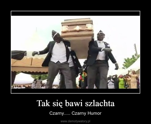 Tak się bawi szlachta – Czarny..... Czarny Humor