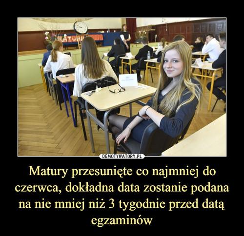 Matury przesunięte co najmniej do czerwca, dokładna data zostanie podana na nie mniej niż 3 tygodnie przed datą egzaminów