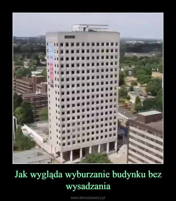 Jak wygląda wyburzanie budynku bez wysadzania –