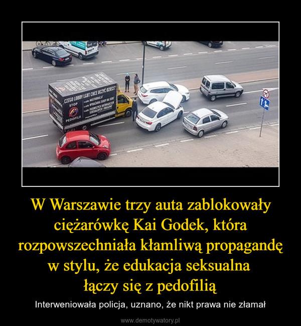 W Warszawie trzy auta zablokowały ciężarówkę Kai Godek, która rozpowszechniała kłamliwą propagandę w stylu, że edukacja seksualna łączy się z pedofilią – Interweniowała policja, uznano, że nikt prawa nie złamał