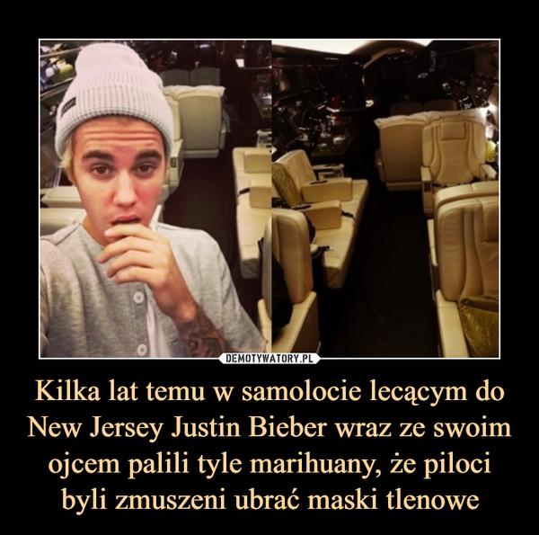 Kilka lat temu w samolocie lecącym do New Jersey Justin Bieber wraz ze swoim ojcem palili tyle marihuany, że piloci byli zmuszeni ubrać maski tlenowe –