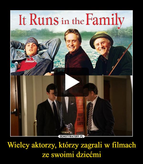 Wielcy aktorzy, którzy zagrali w filmach ze swoimi dziećmi –