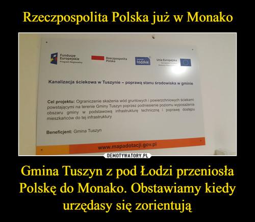 Rzeczpospolita Polska już w Monako Gmina Tuszyn z pod Łodzi przeniosła Polskę do Monako. Obstawiamy kiedy urzędasy się zorientują