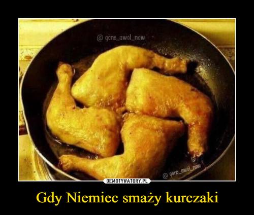 Gdy Niemiec smaży kurczaki