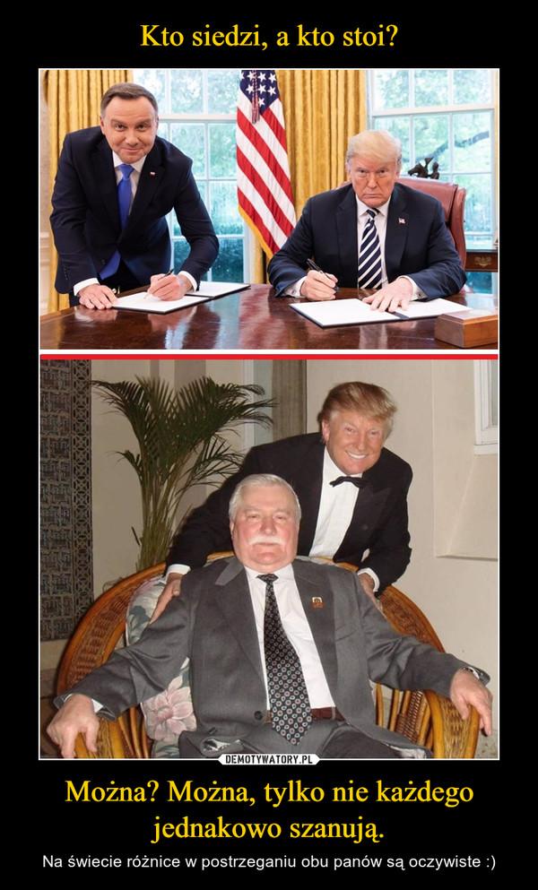 Można? Można, tylko nie każdego jednakowo szanują. – Na świecie różnice w postrzeganiu obu panów są oczywiste :)
