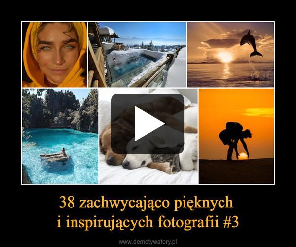38 zachwycająco pięknych i inspirujących fotografii #3 –