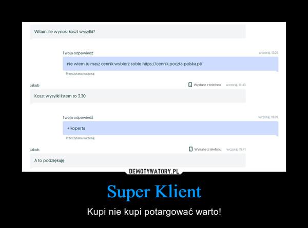 Super Klient – Kupi nie kupi potargować warto!