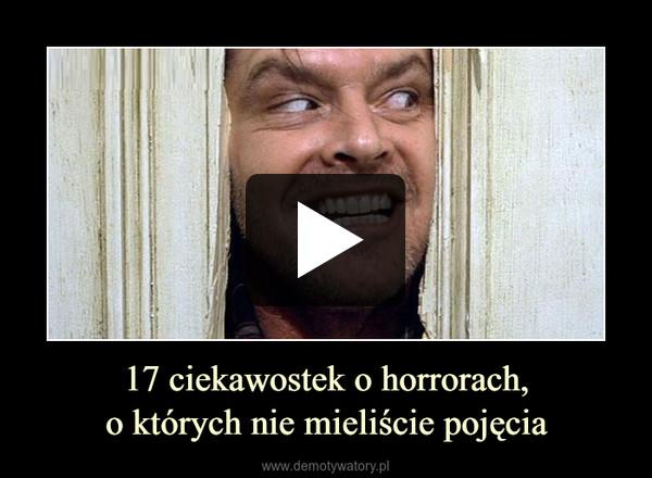 17 ciekawostek o horrorach,o których nie mieliście pojęcia –