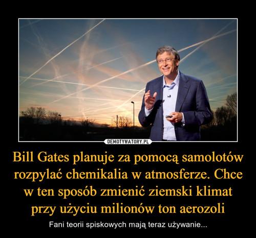 Bill Gates planuje za pomocą samolotów rozpylać chemikalia w atmosferze. Chce w ten sposób zmienić ziemski klimat przy użyciu milionów ton aerozoli