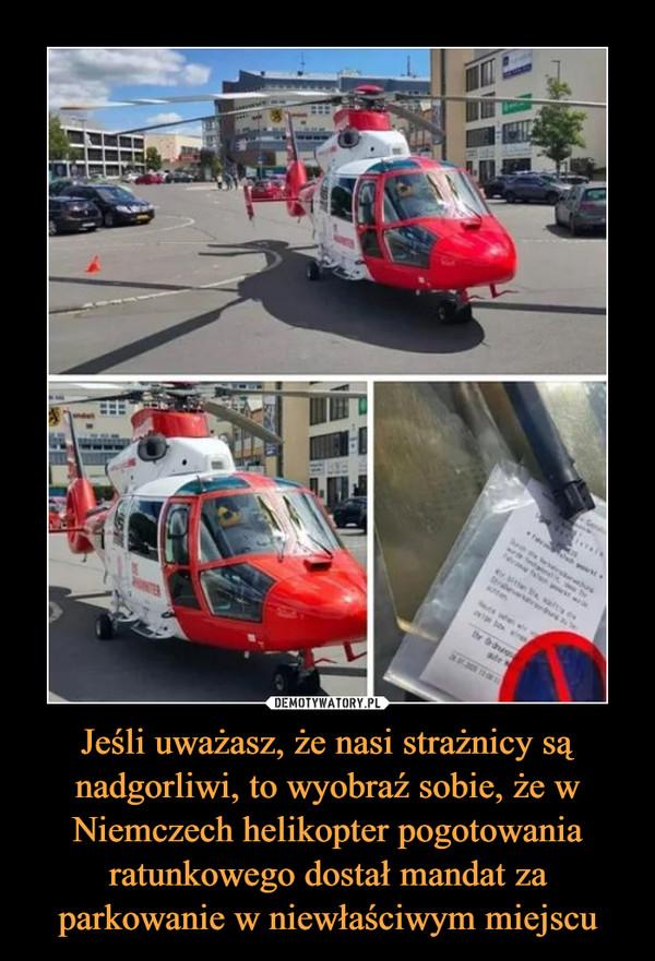 Jeśli uważasz, że nasi strażnicy są nadgorliwi, to wyobraź sobie, że w Niemczech helikopter pogotowania ratunkowego dostał mandat za parkowanie w niewłaściwym miejscu –