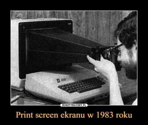 Print screen ekranu w 1983 roku