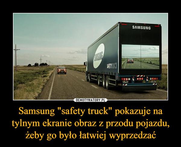 """Samsung """"safety truck"""" pokazuje na tylnym ekranie obraz z przodu pojazdu, żeby go było łatwiej wyprzedzać –"""