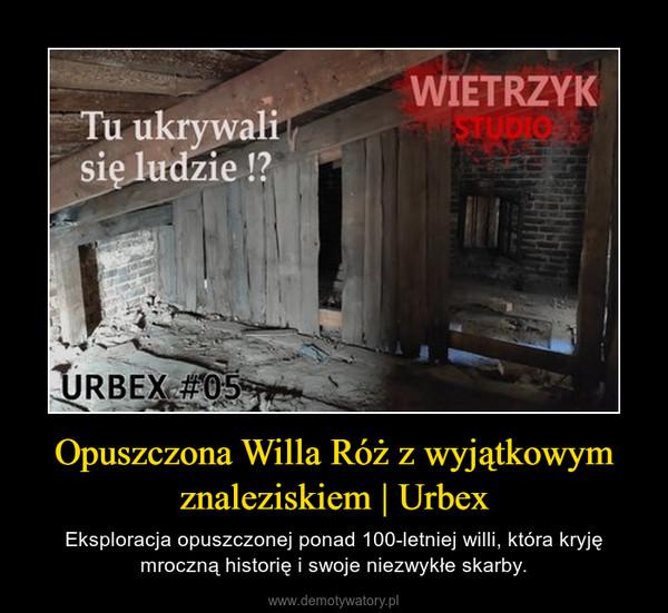 Opuszczona Willa Róż z wyjątkowym znaleziskiem | Urbex – Eksploracja opuszczonej ponad 100-letniej willi, która kryję mroczną historię i swoje niezwykłe skarby.