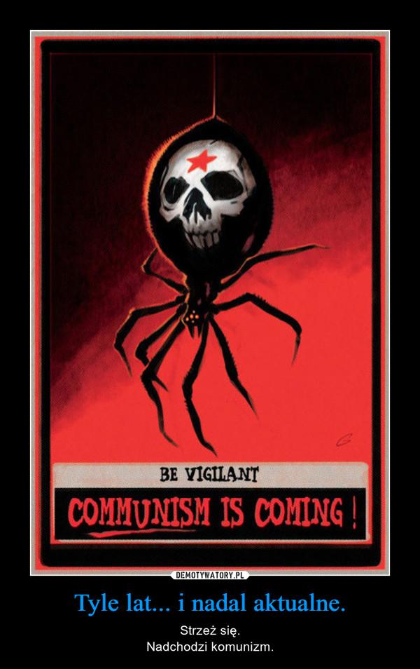 Tyle lat... i nadal aktualne. – Strzeż się.Nadchodzi komunizm.