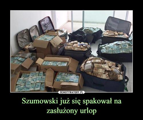 Szumowski już się spakował na zasłużony urlop