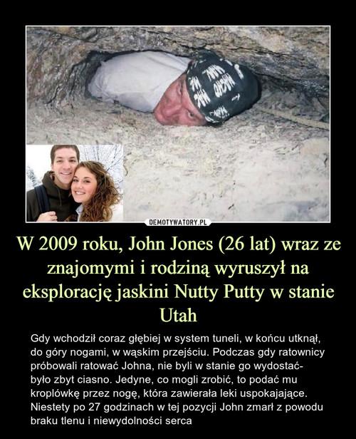 W 2009 roku, John Jones (26 lat) wraz ze znajomymi i rodziną wyruszył na eksplorację jaskini Nutty Putty w stanie Utah
