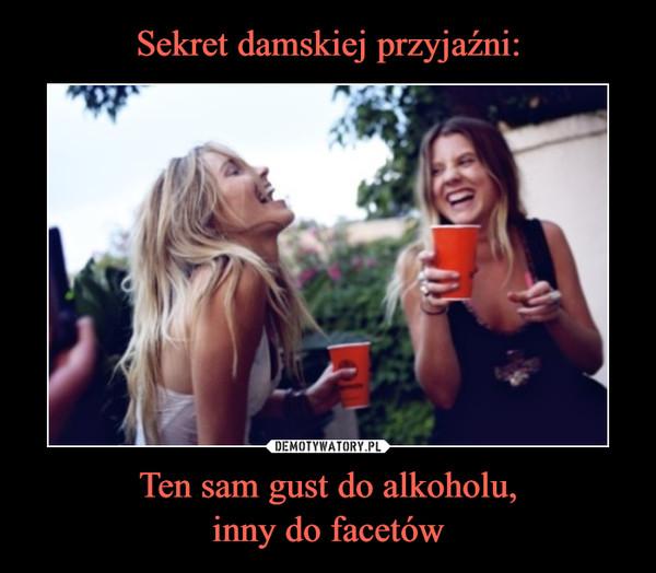 Ten sam gust do alkoholu,inny do facetów –