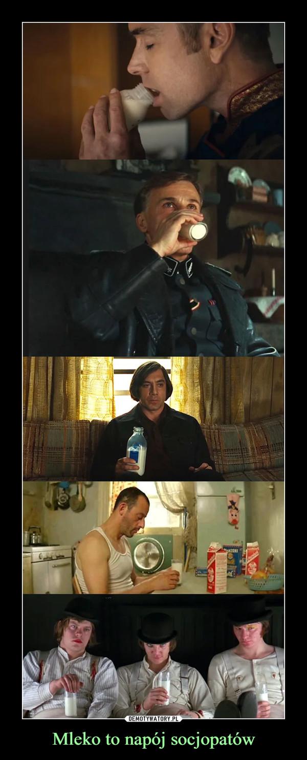 Mleko to napój socjopatów –