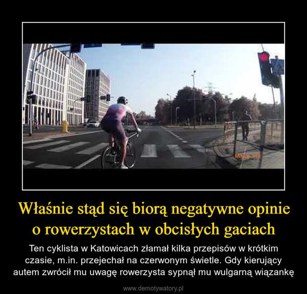 Właśnie stąd się biorą negatywne opinie o rowerzystach w obcisłych gaciach – Ten cyklista w Katowicach złamał kilka przepisów w krótkim czasie, m.in. przejechał na czerwonym świetle. Gdy kierujący autem zwrócił mu uwagę rowerzysta sypnął mu wulgarną wiązankę