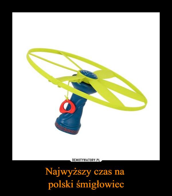 Najwyższy czas na polski śmigłowiec –