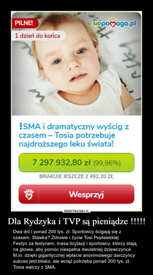 Dla Rydzyka i TVP są pieniądze !!!!!