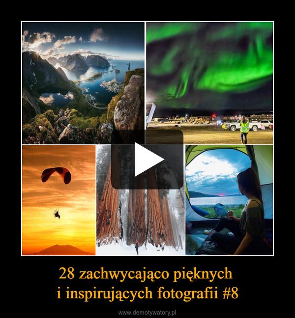 28 zachwycająco pięknych i inspirujących fotografii #8 –