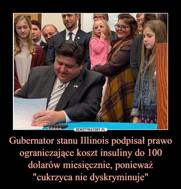 """Gubernator stanu Illinois podpisał prawo ograniczające koszt insuliny do 100 dolarów miesięcznie, ponieważ """"cukrzyca nie dyskryminuje"""" –"""