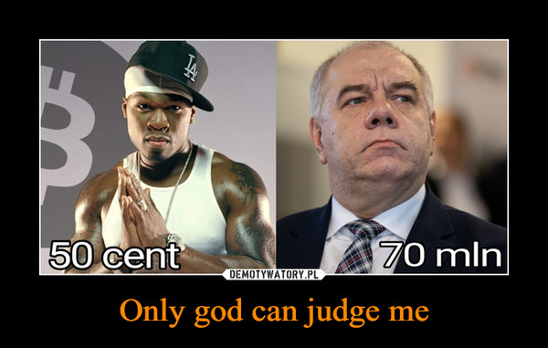 Only god can judge me –