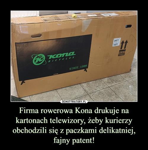 Firma rowerowa Kona drukuje na kartonach telewizory, żeby kurierzy obchodzili się z paczkami delikatniej, fajny patent!