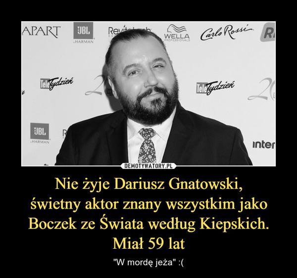 """Nie żyje Dariusz Gnatowski,świetny aktor znany wszystkim jako Boczek ze Świata według Kiepskich. Miał 59 lat – """"W mordę jeża"""" :("""
