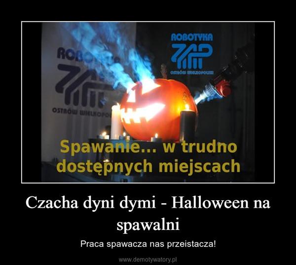 Czacha dyni dymi - Halloween na spawalni – Praca spawacza nas przeistacza!
