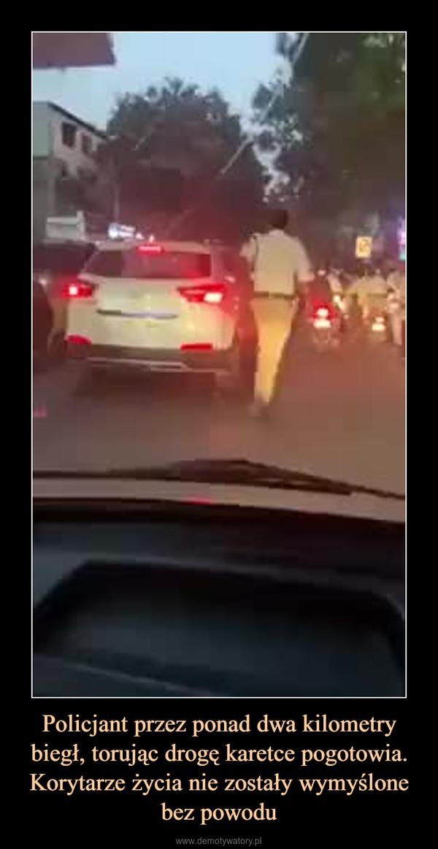 Policjant przez ponad dwa kilometry biegł, torując drogę karetce pogotowia. Korytarze życia nie zostały wymyślone bez powodu –