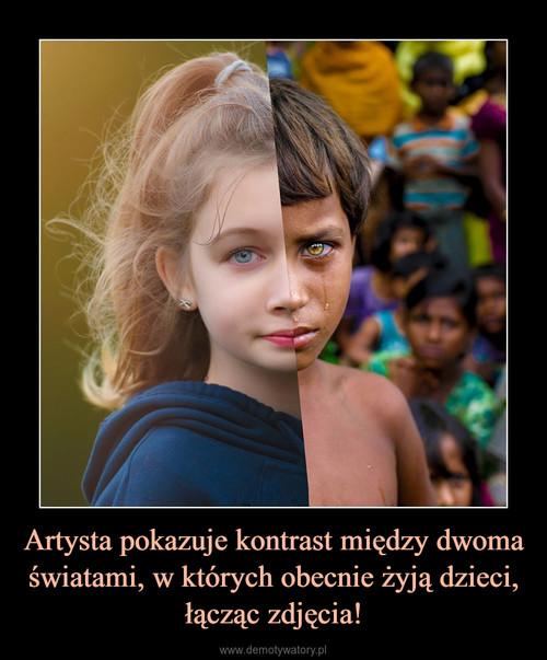 Artysta pokazuje kontrast między dwoma światami, w których obecnie żyją dzieci, łącząc zdjęcia!