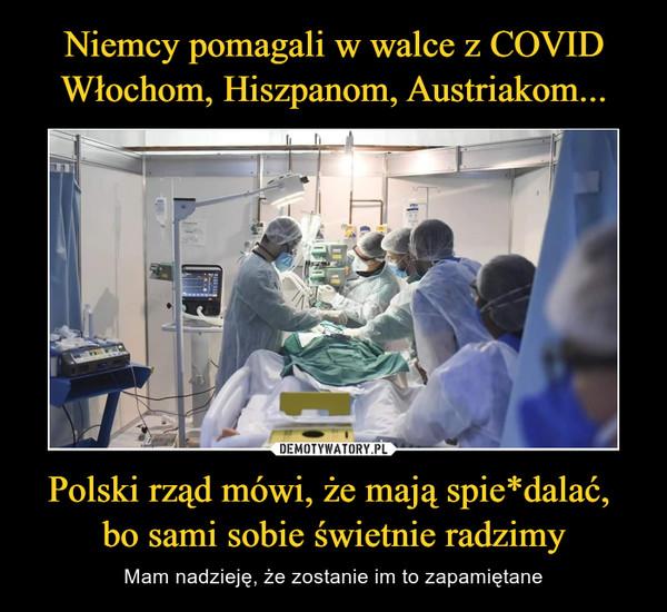 Polski rząd mówi, że mają spie*dalać, bo sami sobie świetnie radzimy – Mam nadzieję, że zostanie im to zapamiętane