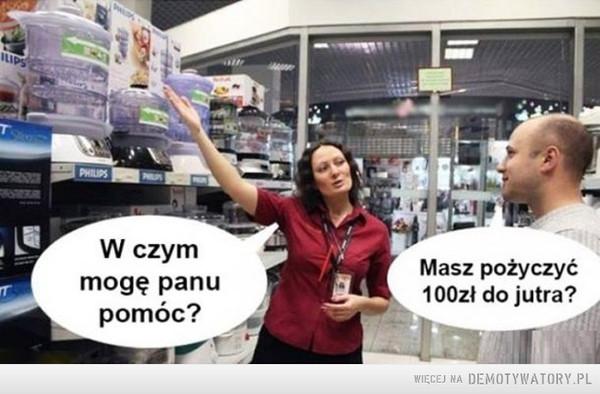 W sklepie –  ILIPSPHILIPSW czymMasz pożyczyć100zł do jutra?mogę panupomóc?