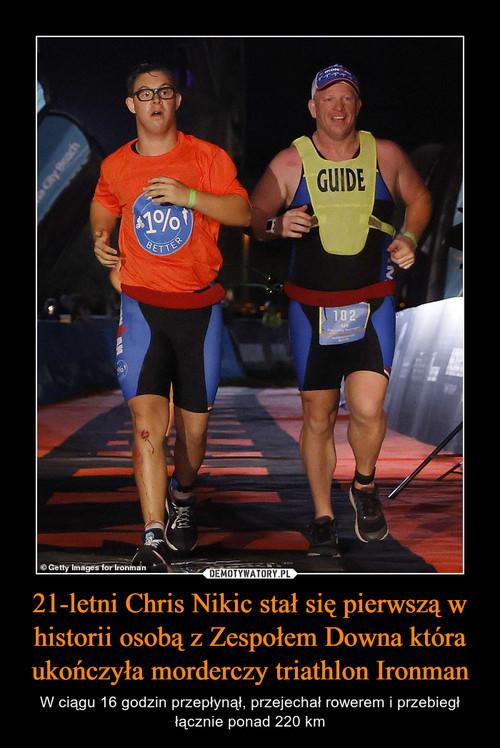 21-letni Chris Nikic stał się pierwszą w historii osobą z Zespołem Downa która ukończyła morderczy triathlon Ironman