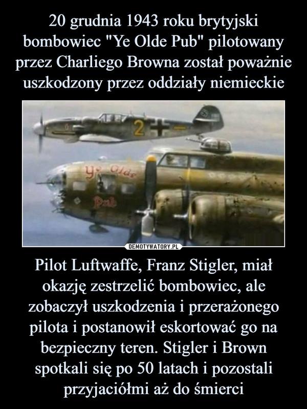 Pilot Luftwaffe, Franz Stigler, miał okazję zestrzelić bombowiec, ale zobaczył uszkodzenia i przerażonego pilota i postanowił eskortować go na bezpieczny teren. Stigler i Brown spotkali się po 50 latach i pozostali przyjaciółmi aż do śmierci –