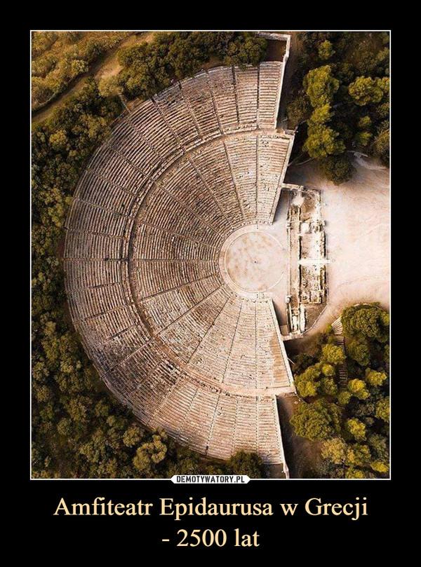 Amfiteatr Epidaurusa w Grecji- 2500 lat –